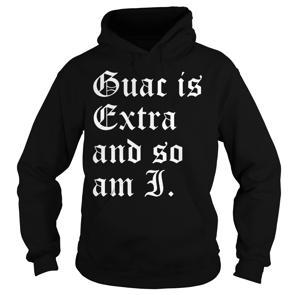 Official Guac is extra and so am I Hoodie