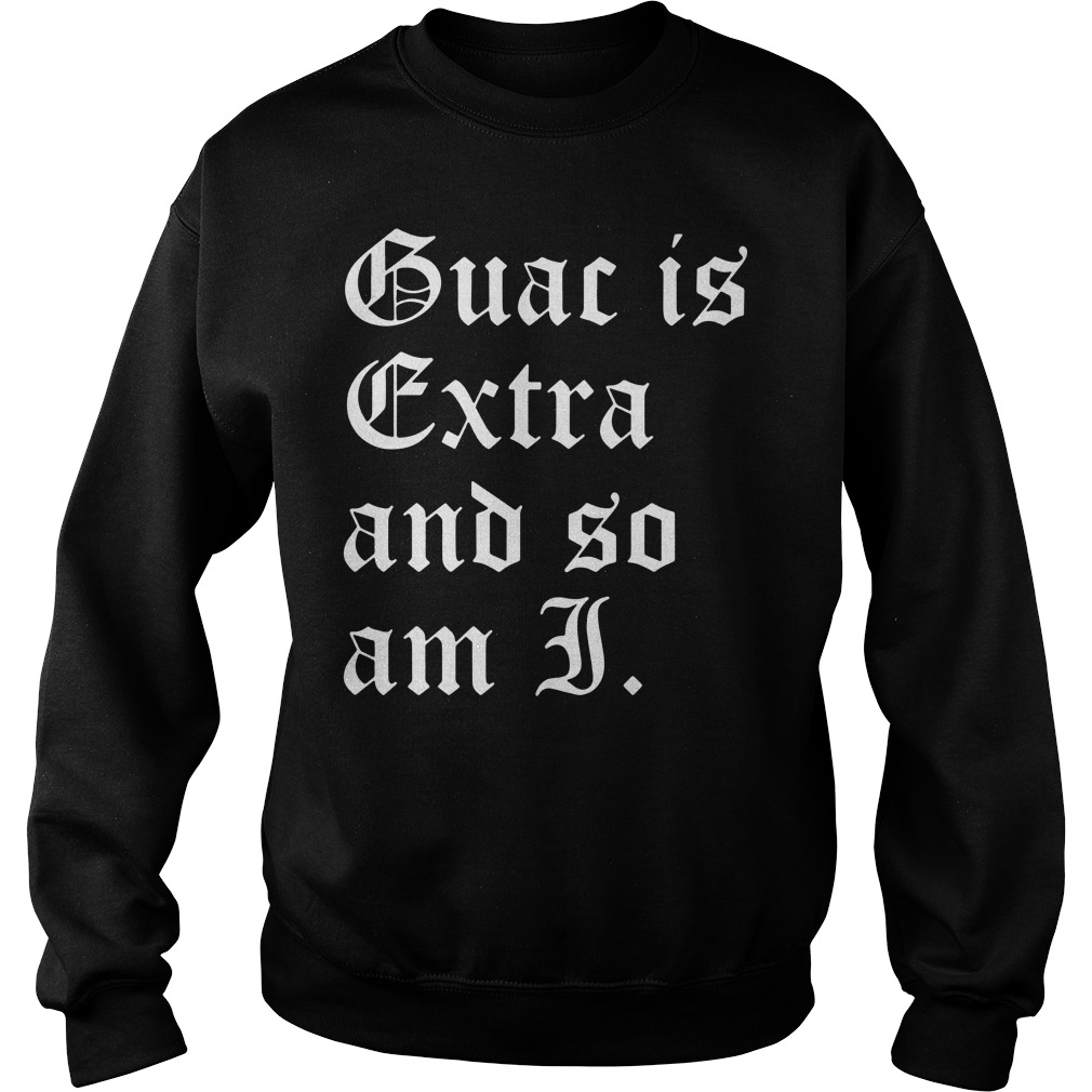 Official Guac is extra and so am I Sweater
