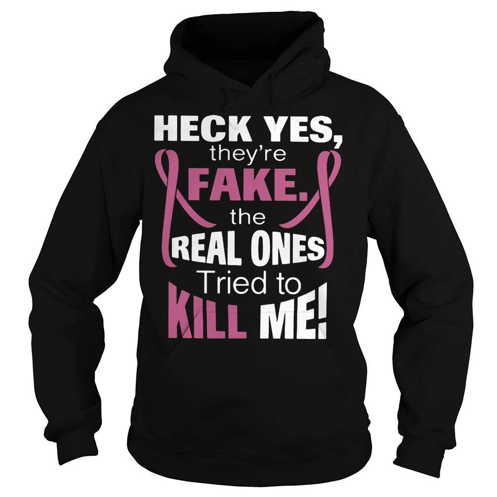 Official Heck yes they're fake the real ones tried to kill me Hoodie