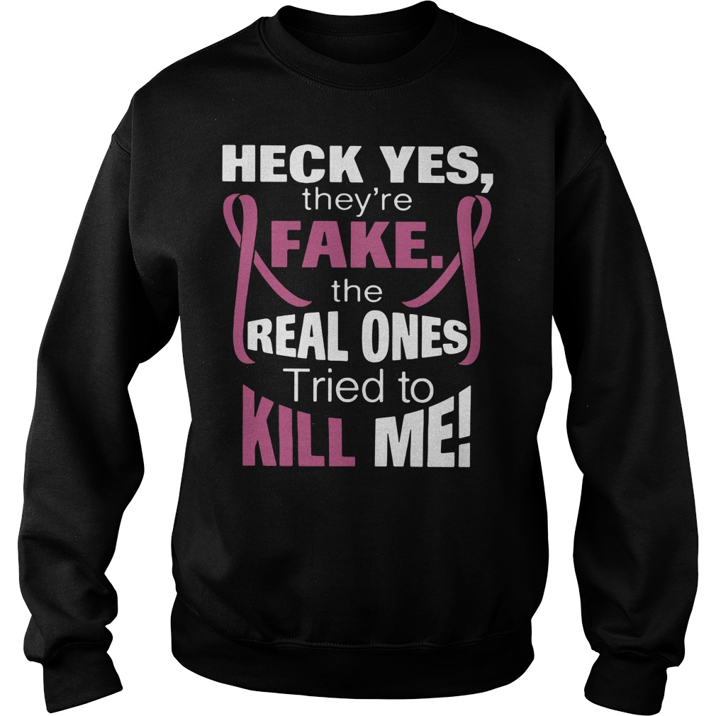 Official Heck yes they're fake the real ones tried to kill me Sweater