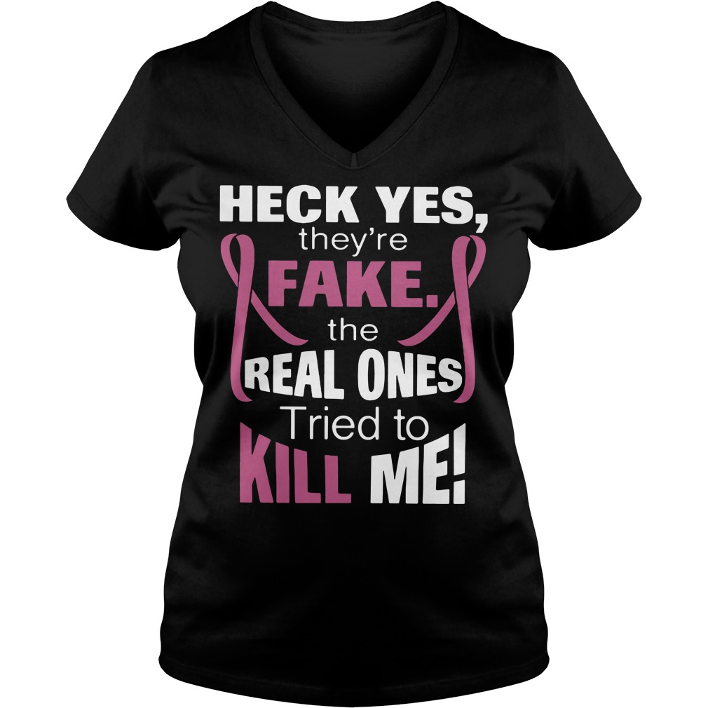 Official Heck yes they're fake the real ones tried to kill me V-neck T-shirt