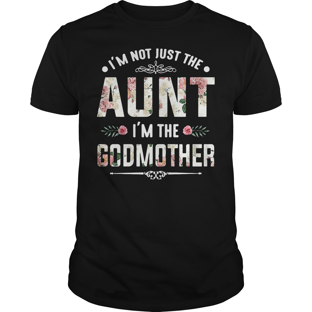 Official I'm not just the aunt I'm the Godmother Guys Shirt
