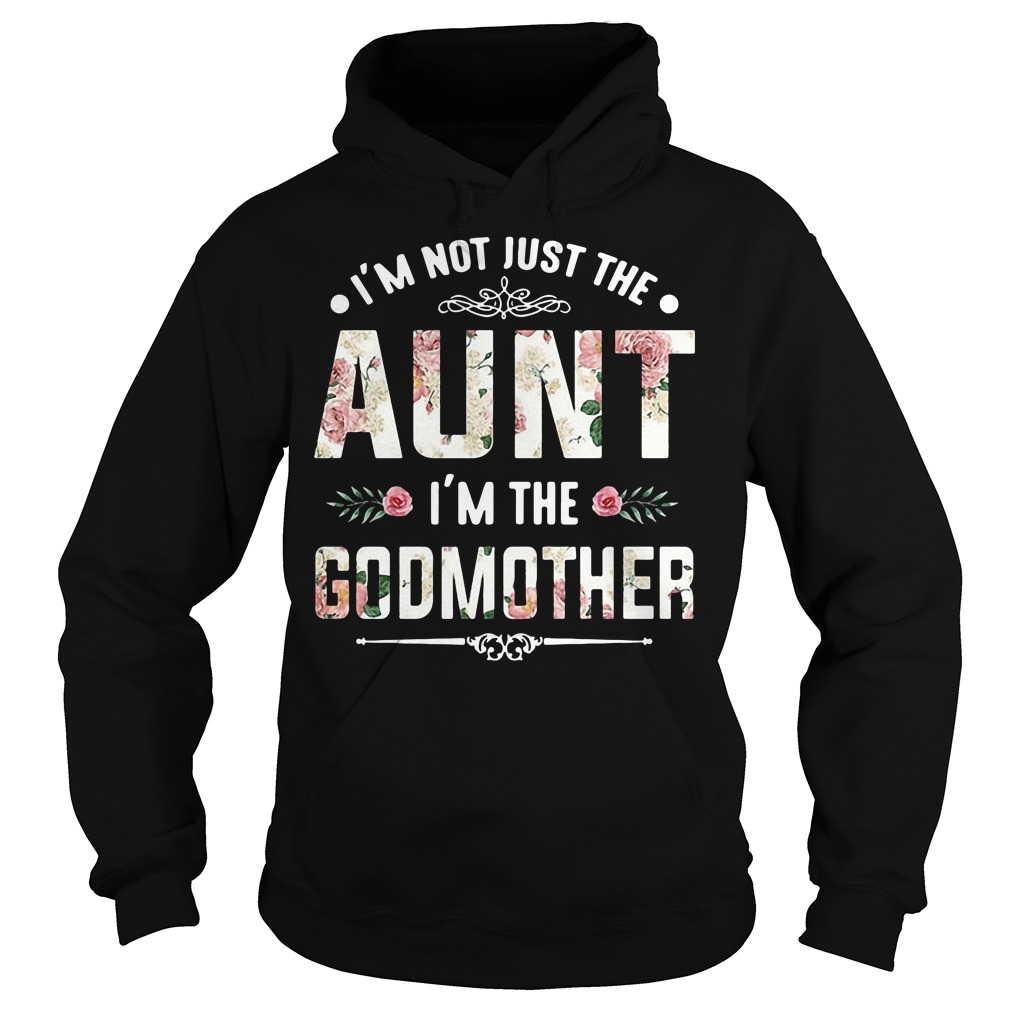 Official I'm not just the aunt I'm the Godmother Hoodie