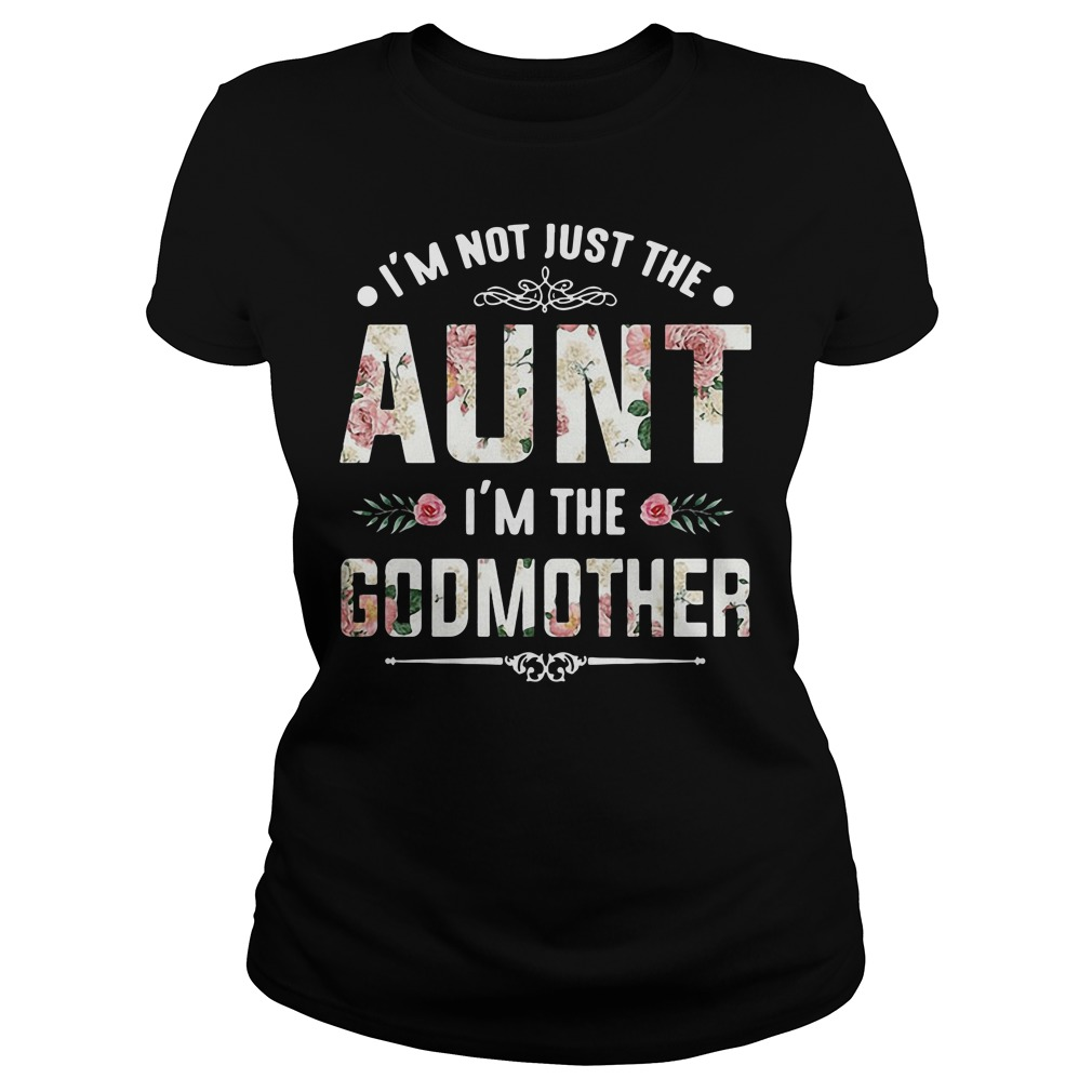 Official I'm not just the aunt I'm the Godmother Ladies Tee