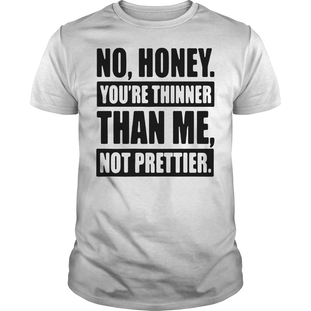Official No honey you're thinner than me not prettier Guys Shirt