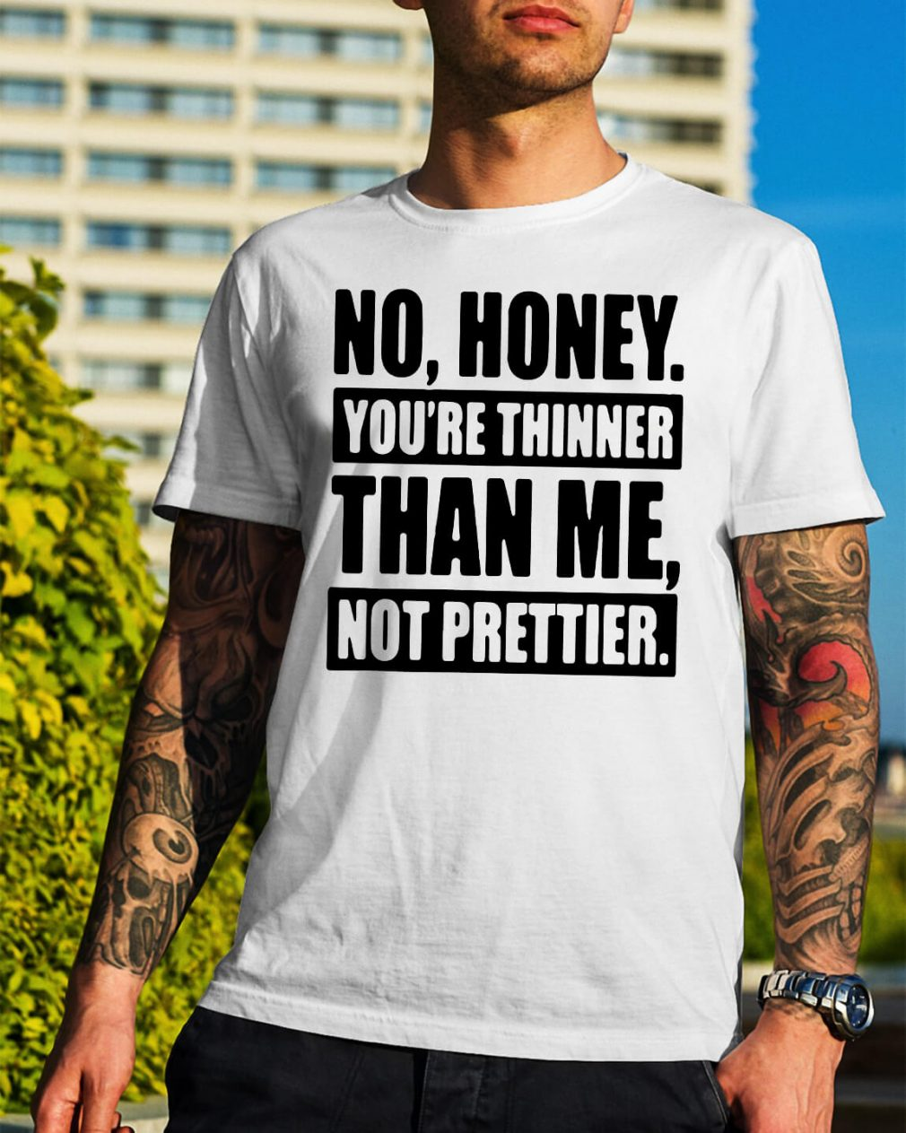 Official No honey you're thinner than me not prettier shirt
