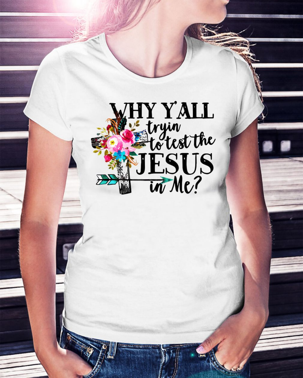 Official Why y'all tryin to test the Jesus in me shirt
