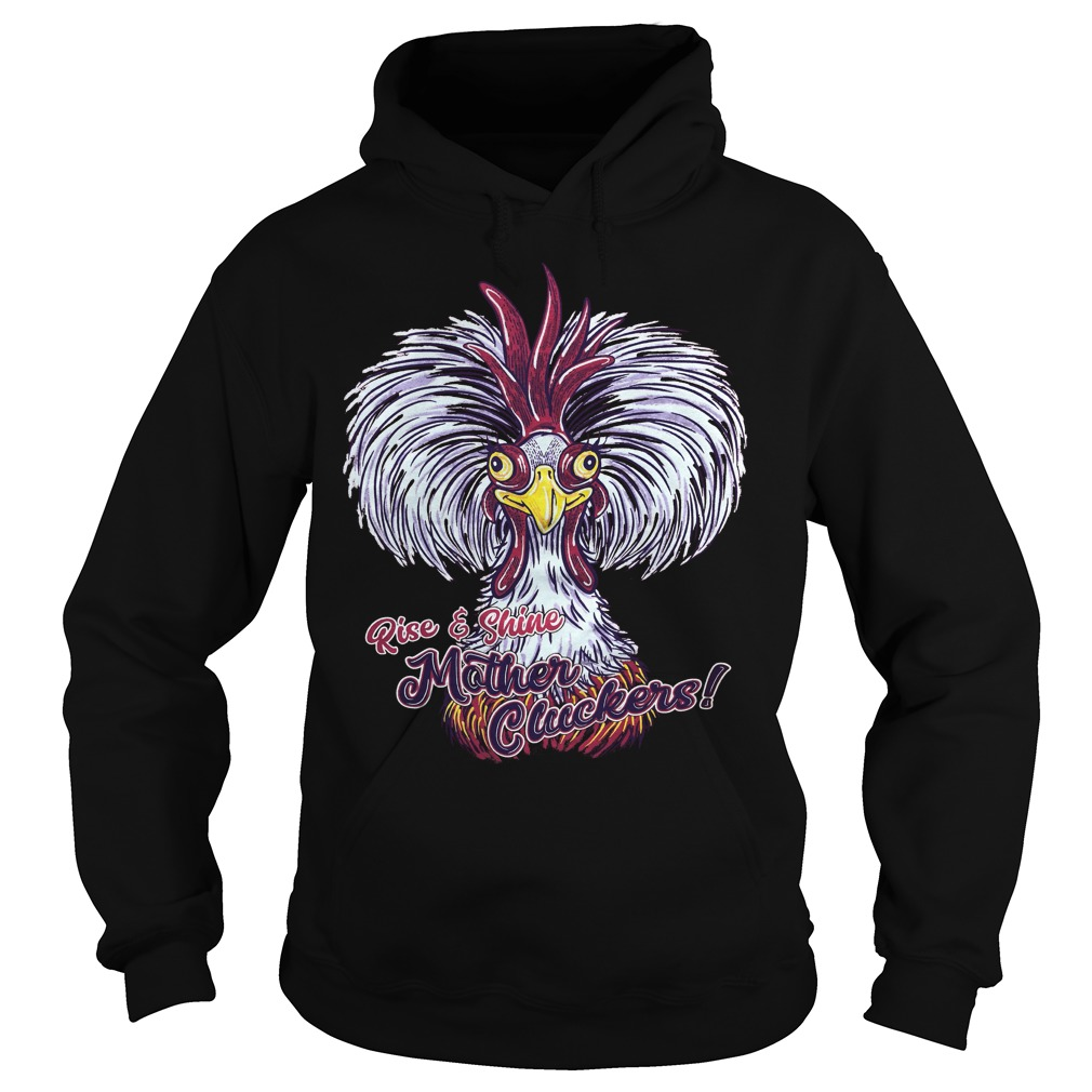 Rise and Shine mother cluckers Hoodie