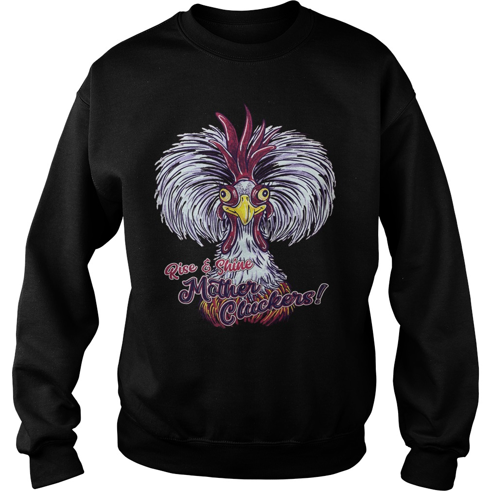 Rise and Shine mother cluckers Sweater