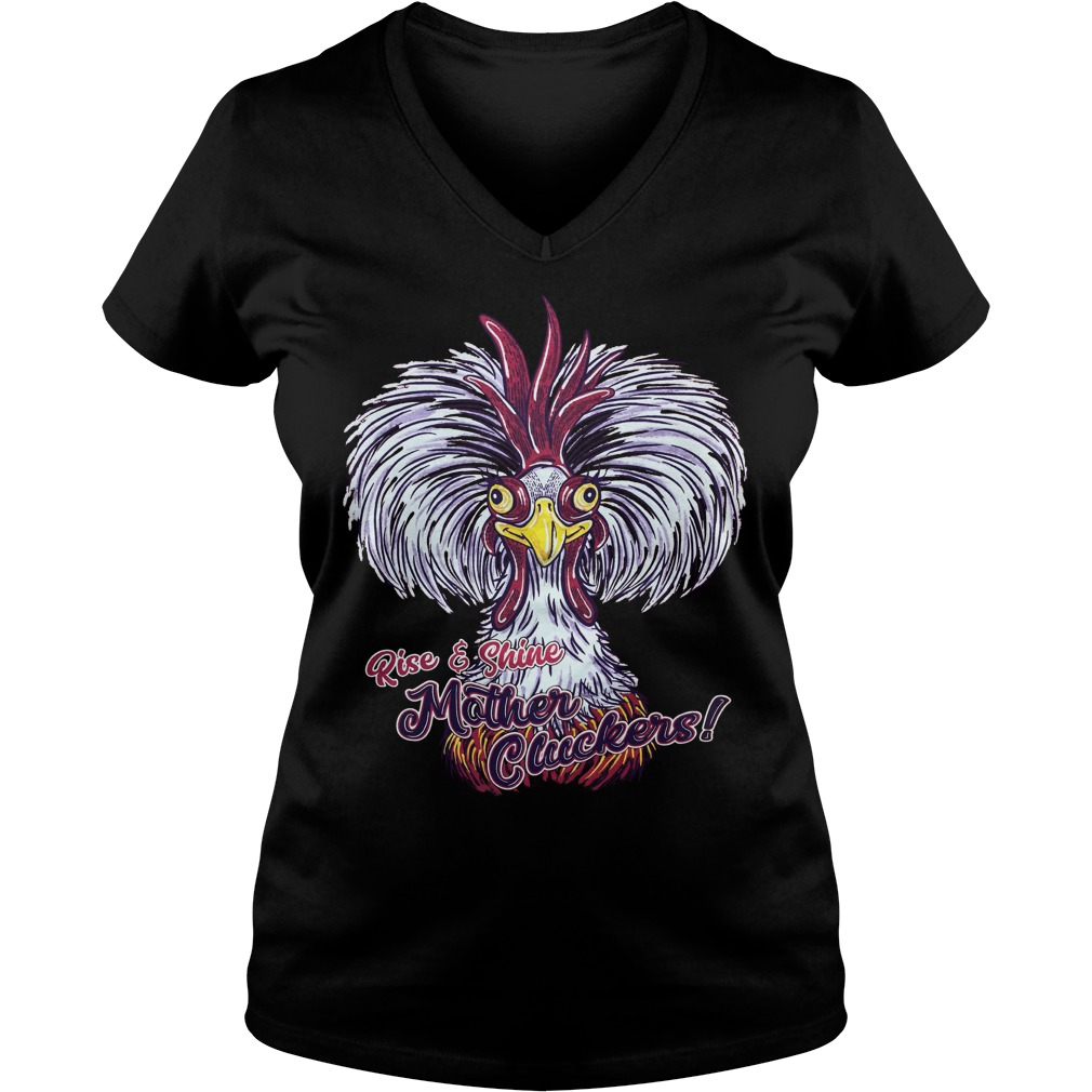 Rise and Shine mother cluckers V-neck T-shirt