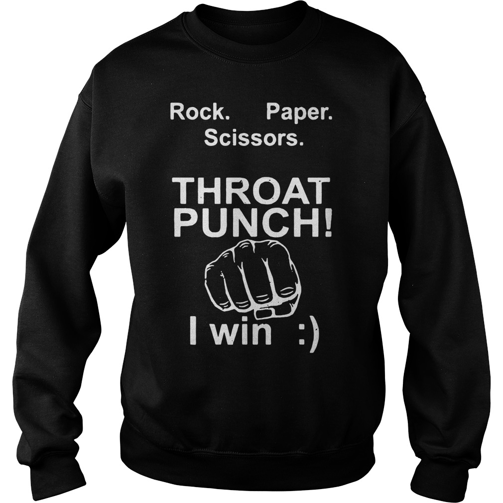 Rock paper scissors throat punch I win smile Sweater