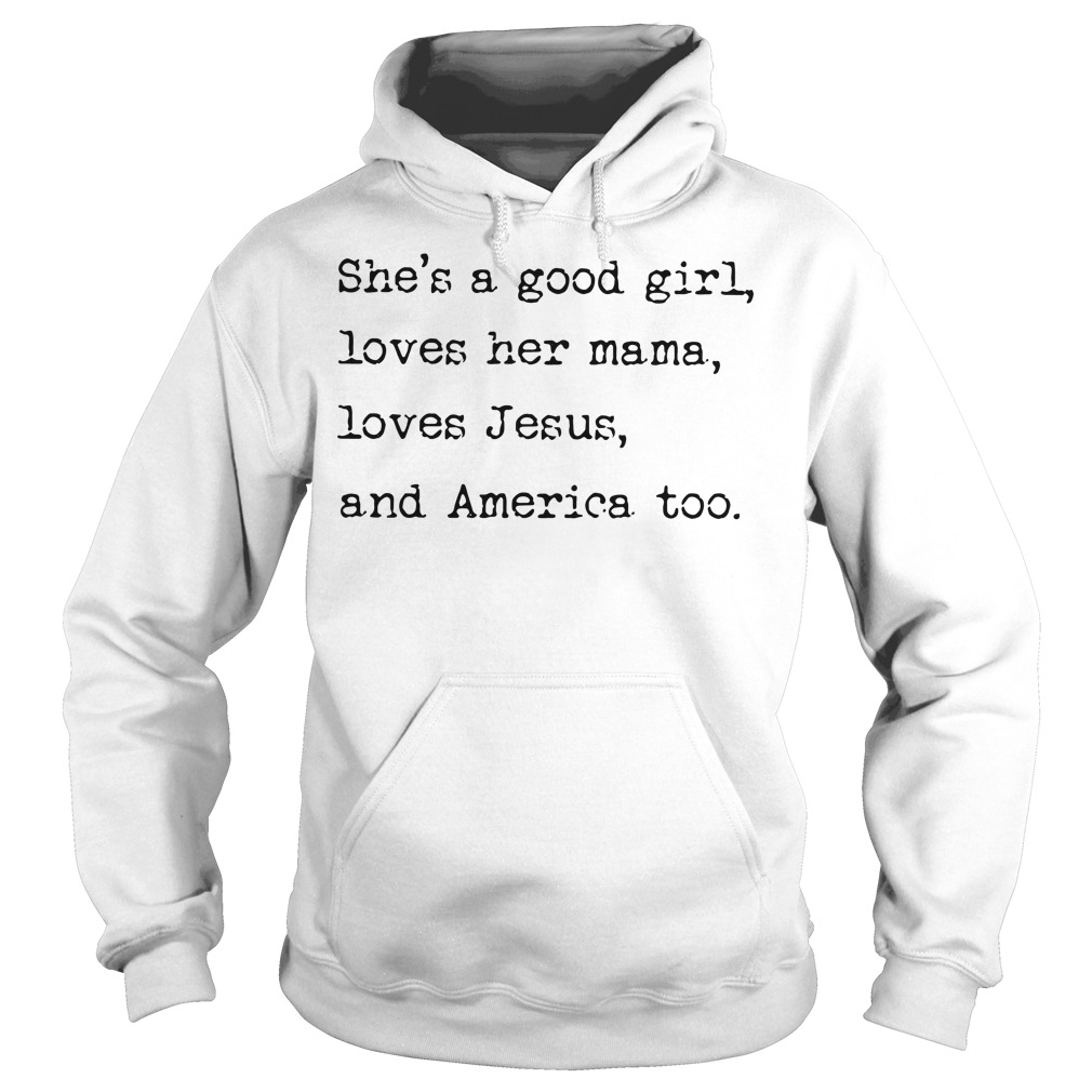 She's a good girl loves Jesus and America too Hoodie