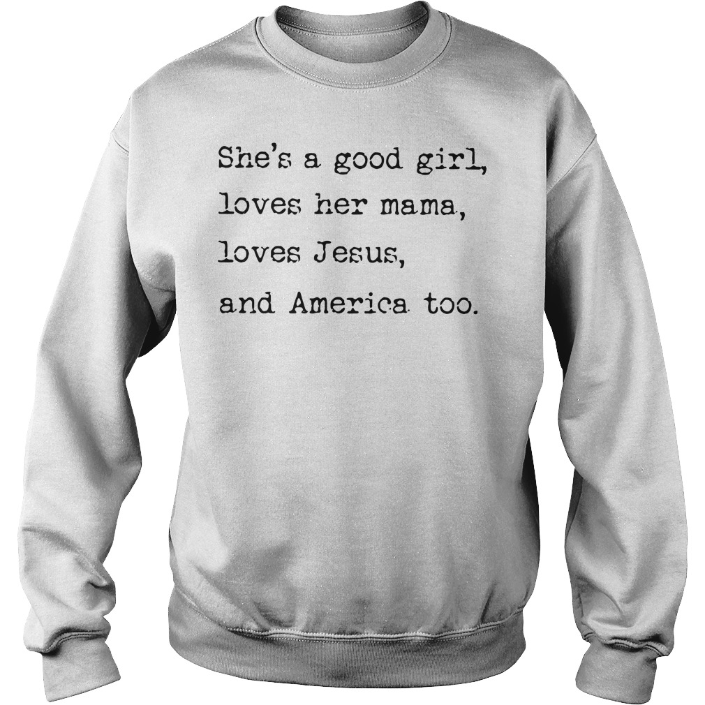 She's a good girl loves Jesus and America too Sweater