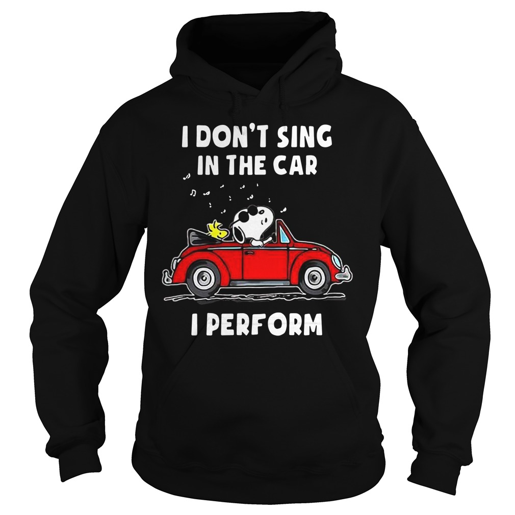 Snoopy I don't sing in the car I perform Hoodie
