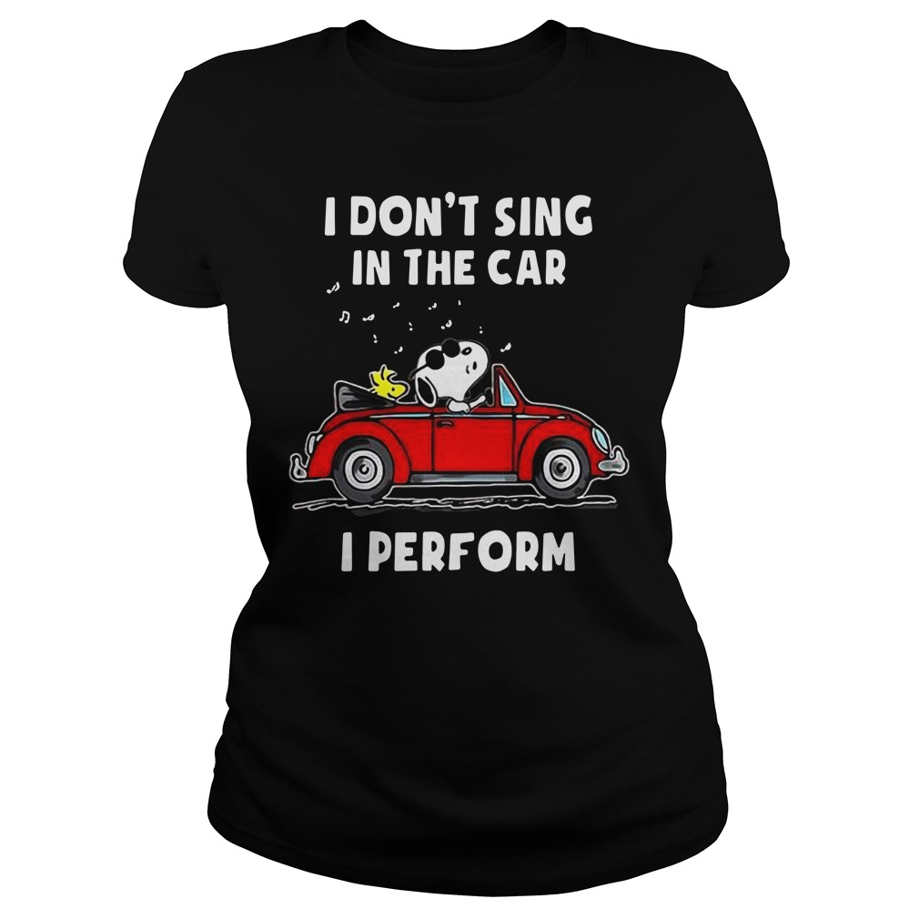 Snoopy I don't sing in the car I perform Ladies Tee