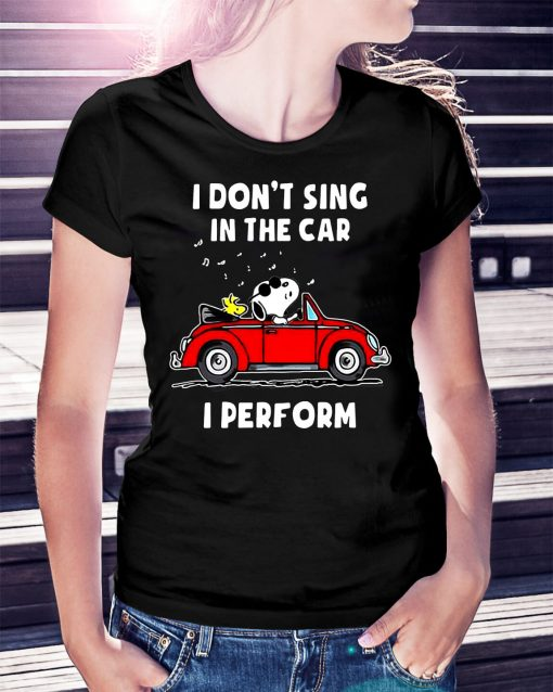 Snoopy I don't sing in the car I perform shirt