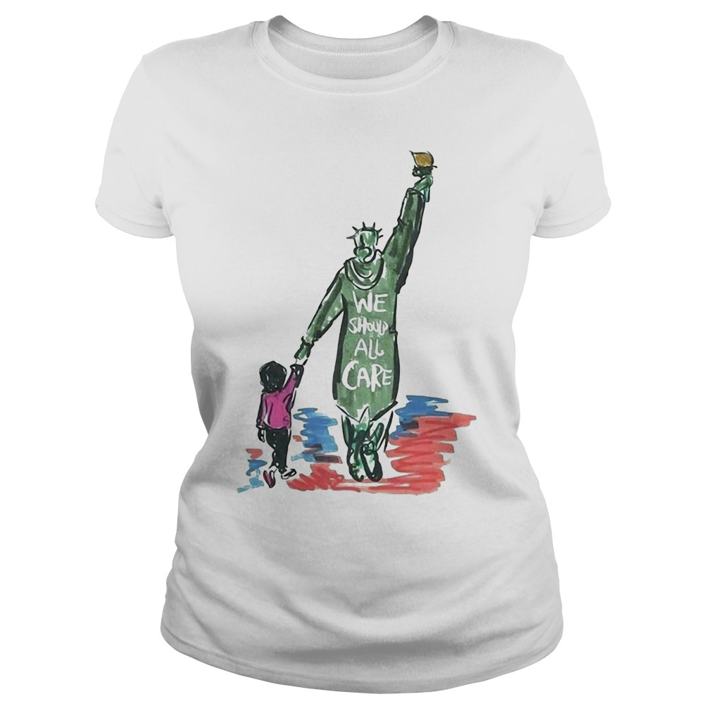 Statue of Liberty we should all care Ladies Tee