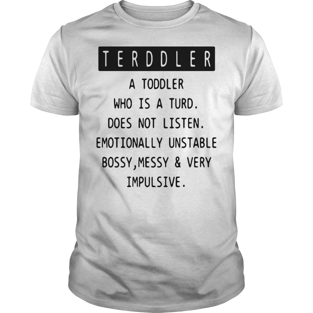Terddler a toddler who is a turd does not listen Guys Shirt