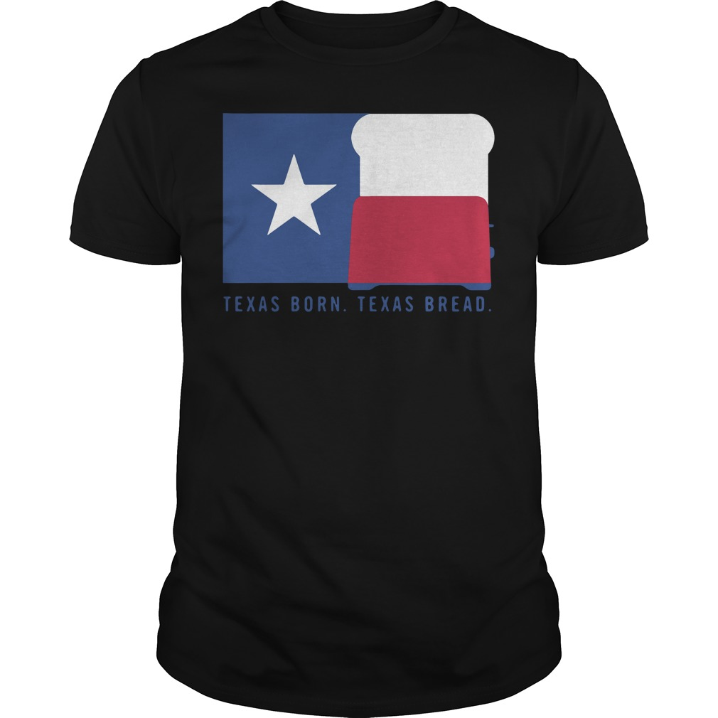 Texas born Texas bread Guys Shirt