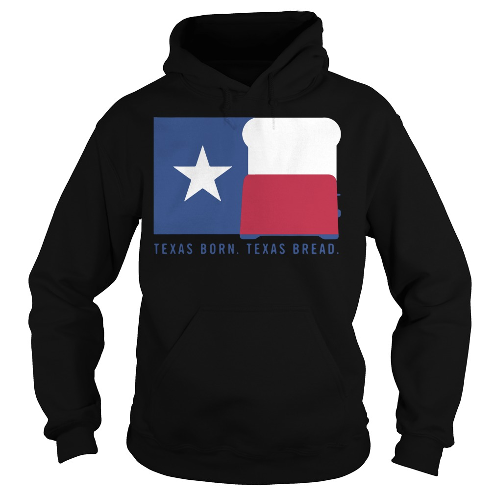 Texas born Texas bread Hoodie