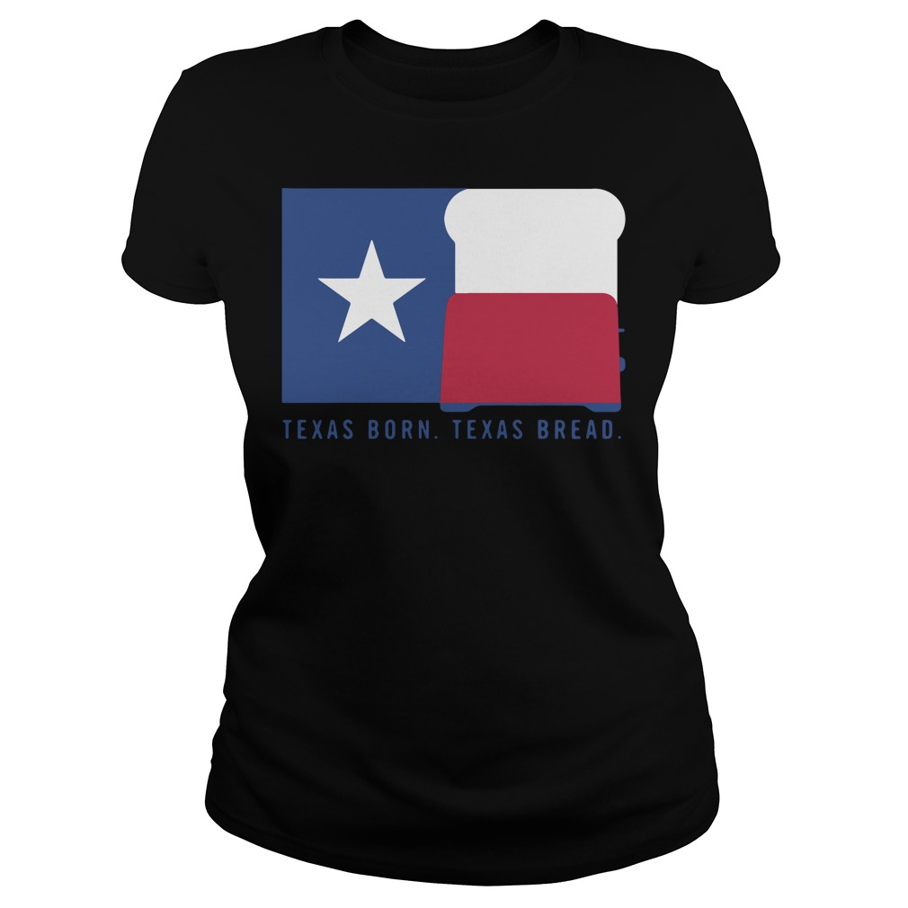 Texas born Texas bread Ladies Tee
