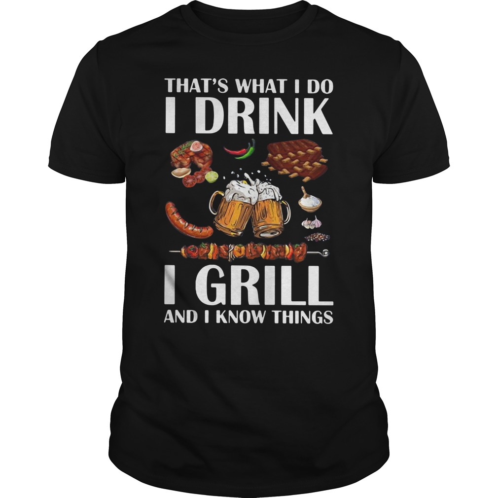 That's what I do I drink I grill and I know things Guys Shirt