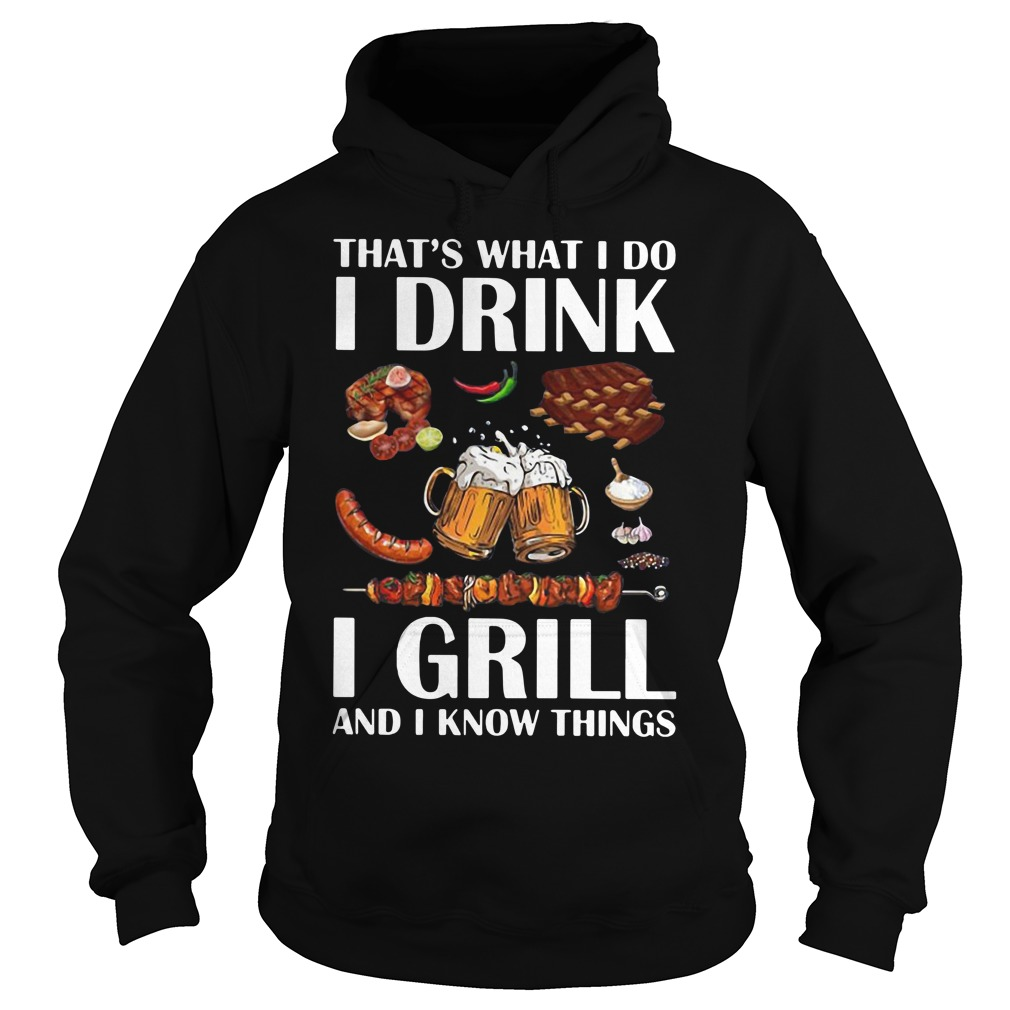 That's what I do I drink I grill and I know things Hoodie