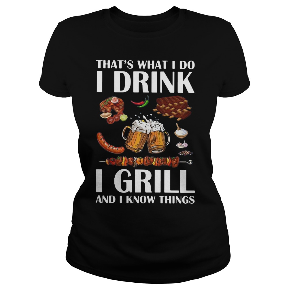 That's what I do I drink I grill and I know things Ladies Tee