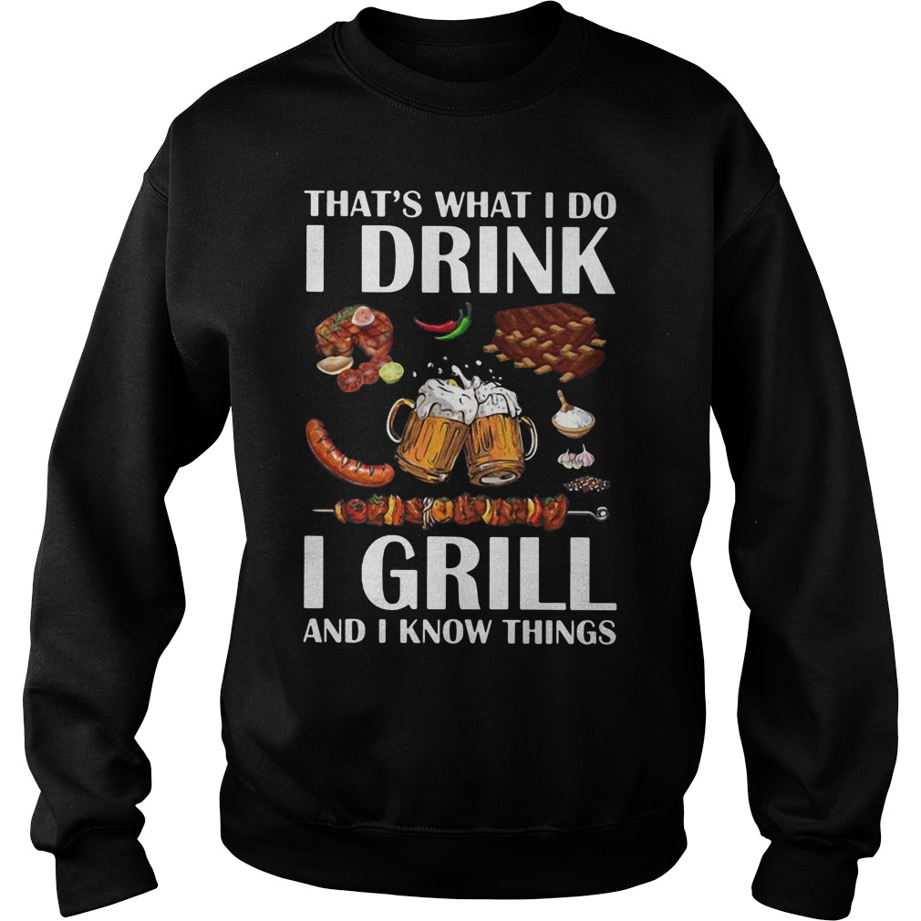 That's what I do I drink I grill and I know things Sweater