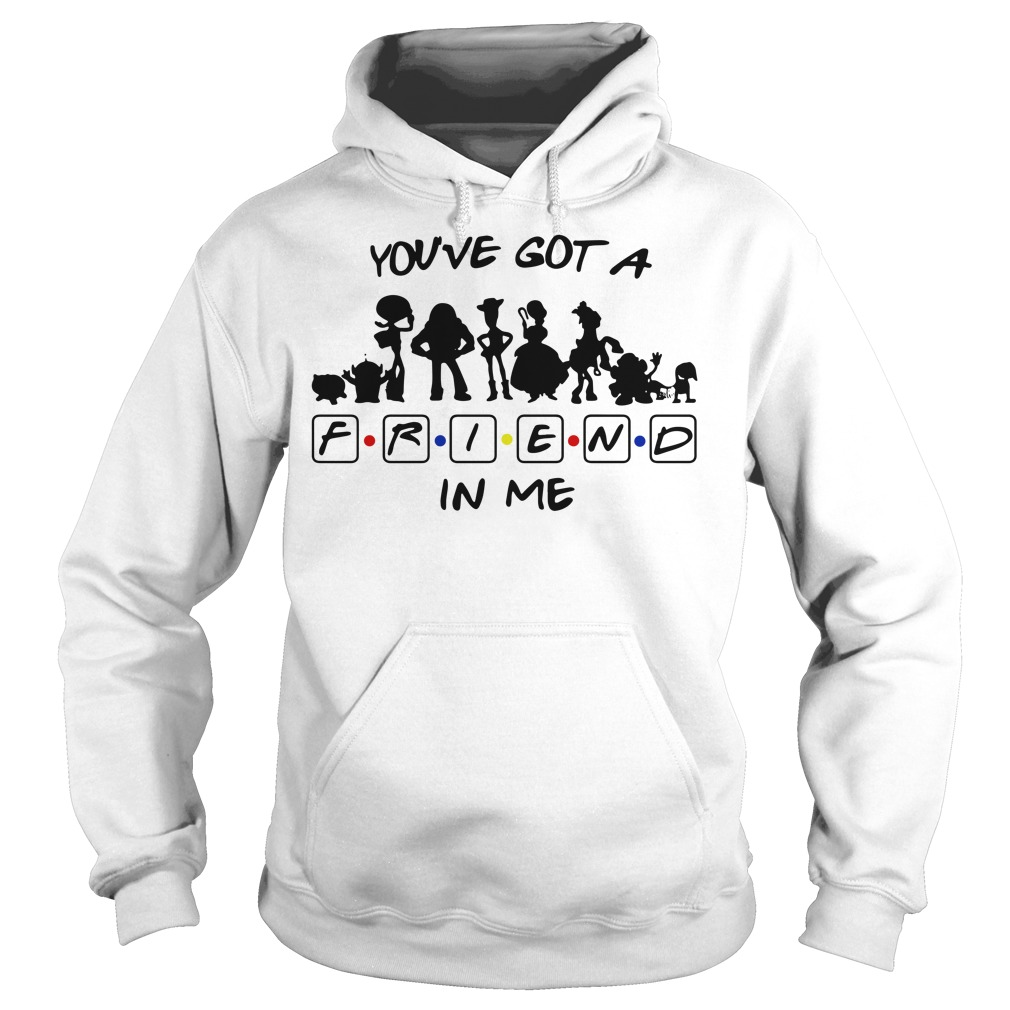 Toy story and friends you've got a friend in me Hoodie