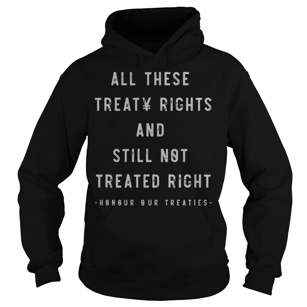 All these treaty rights and still not treated right honour our treaties Hoodie