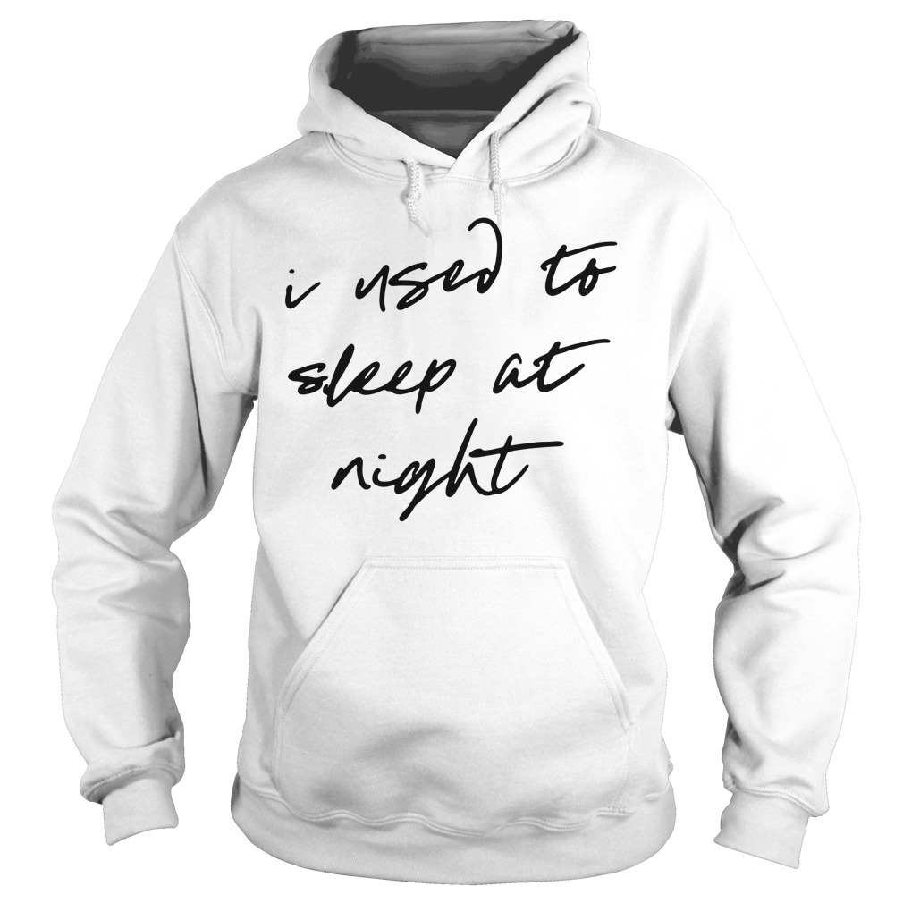 I used to sleep at night Hoodie