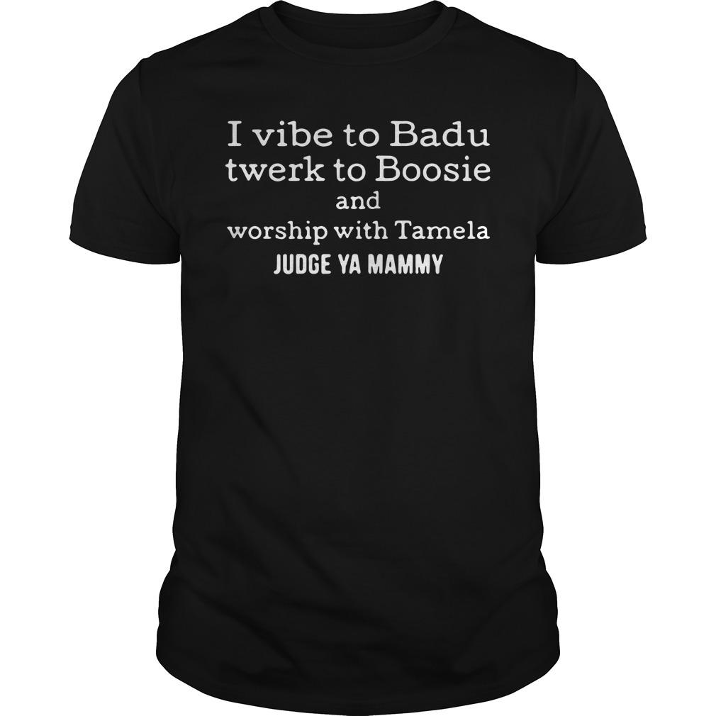 I vibe to Badu twerk to Boosie and worship with Tamela Guys Shirt