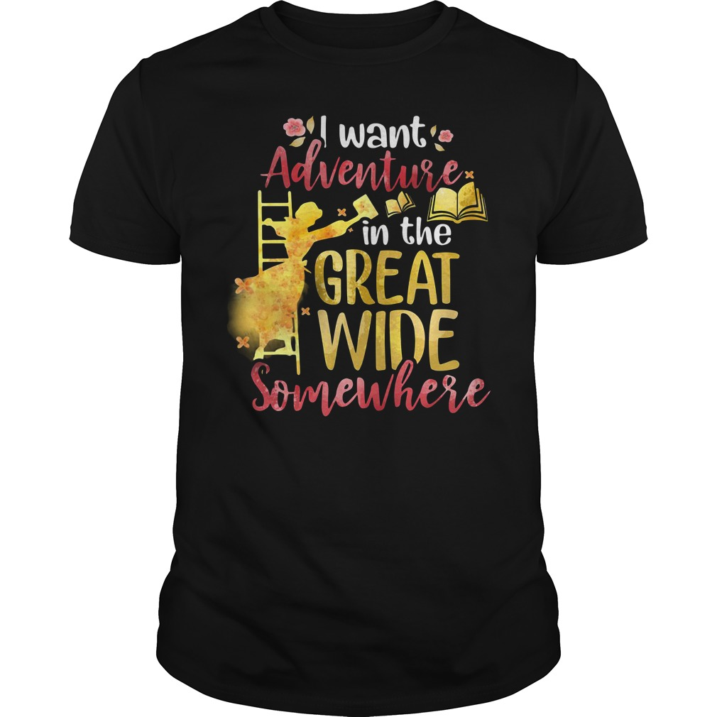 I want adventure in the great wide somewhere Guys Shirt