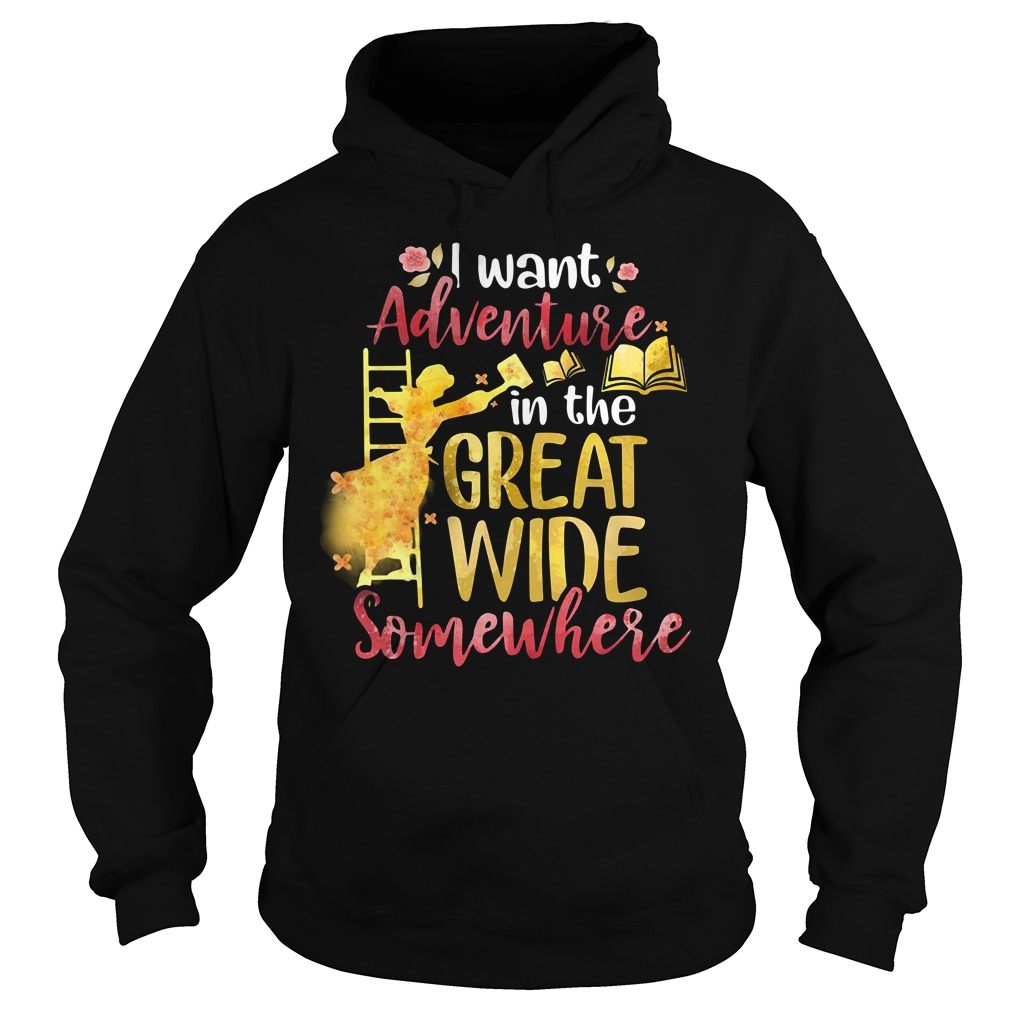 I want adventure in the great wide somewhere Hoodie