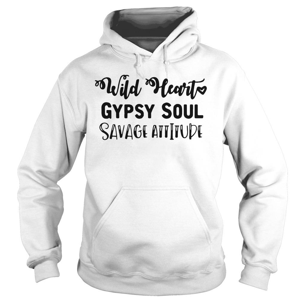 Wild heart gypsy soul savage attitude Hoodie