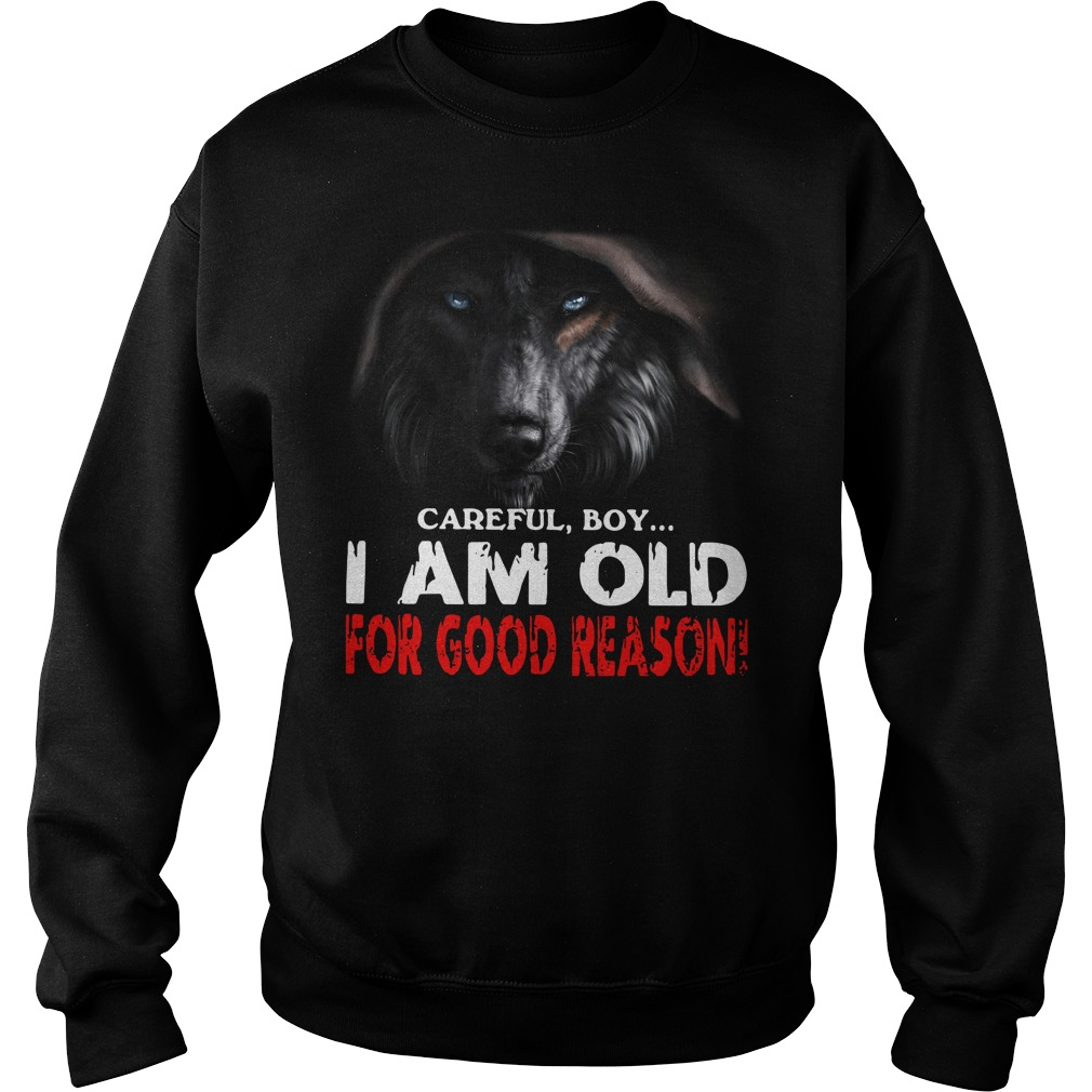 Wolf careful boy I am old for good reason Sweater