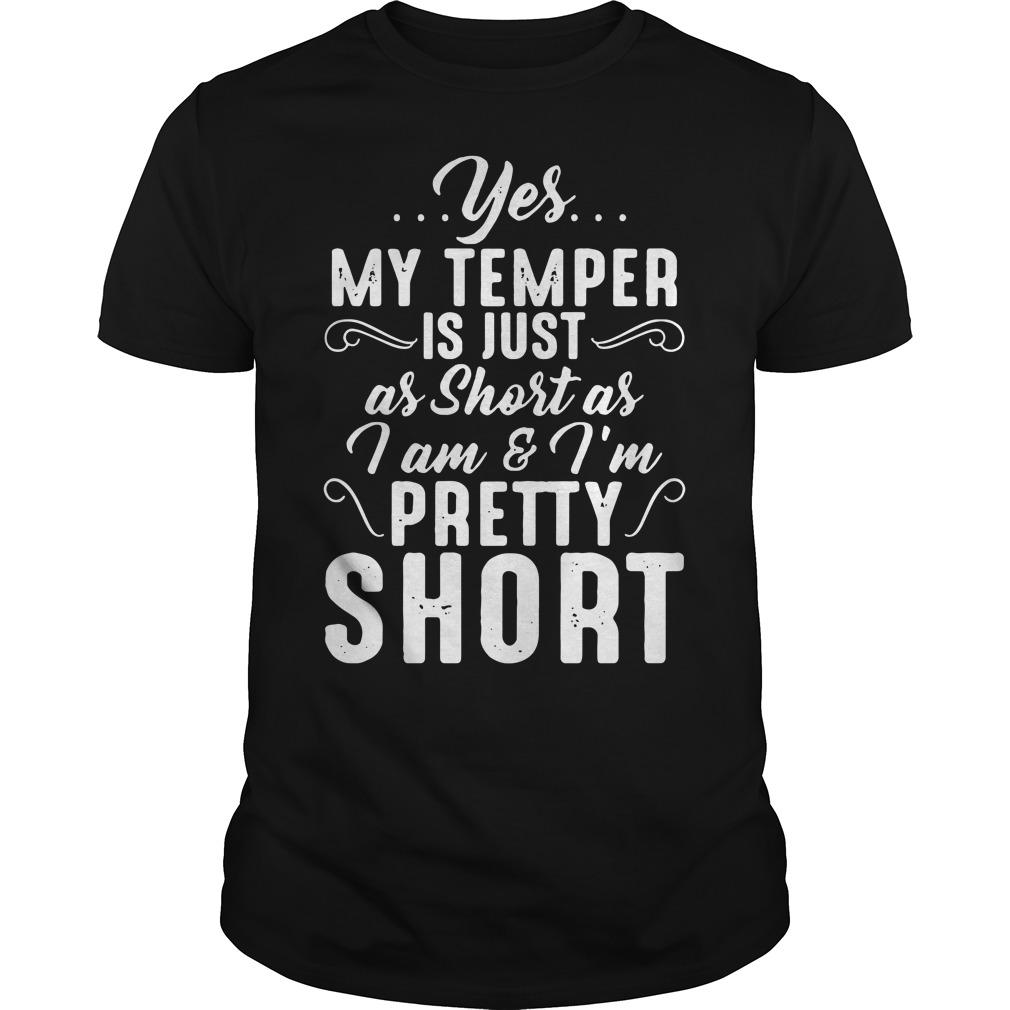 Yes my temper is just as short as I am and I'm pretty short Guys Shirt
