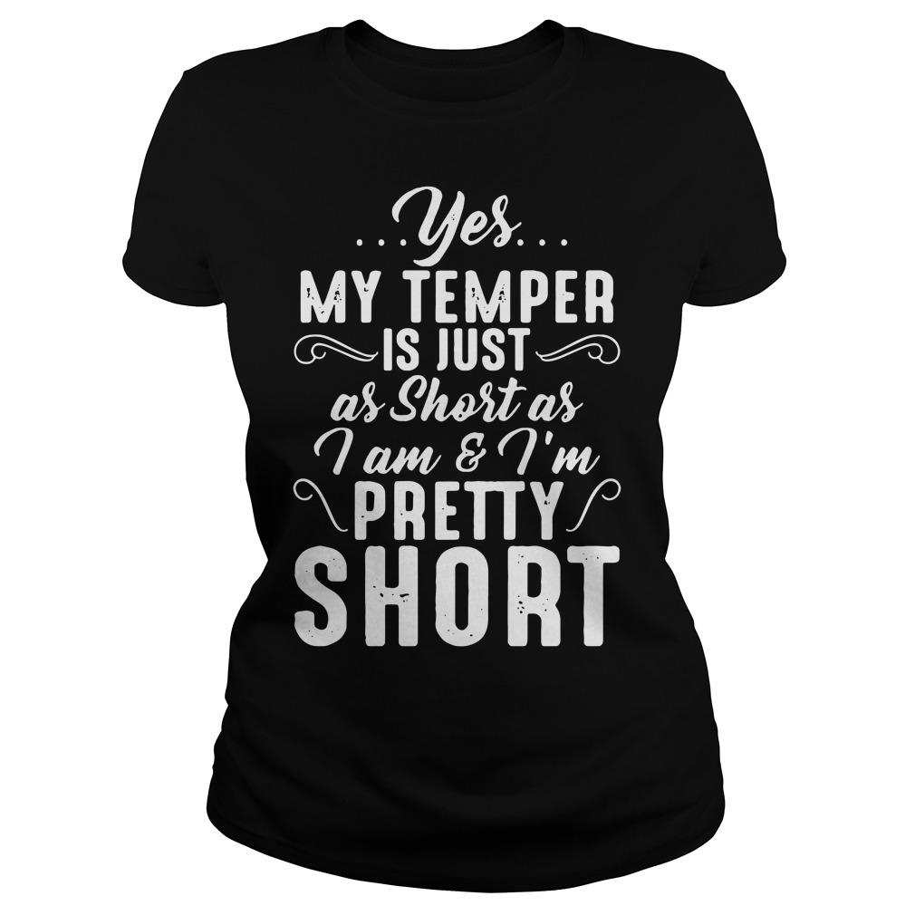 Yes my temper is just as short as I am and I'm pretty short Ladies Tee