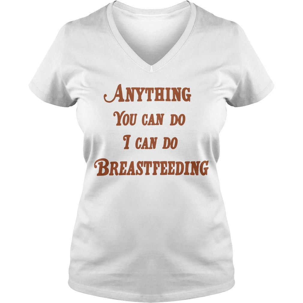 Anything You Can Do I Can Do Breastfeeding Shirt
