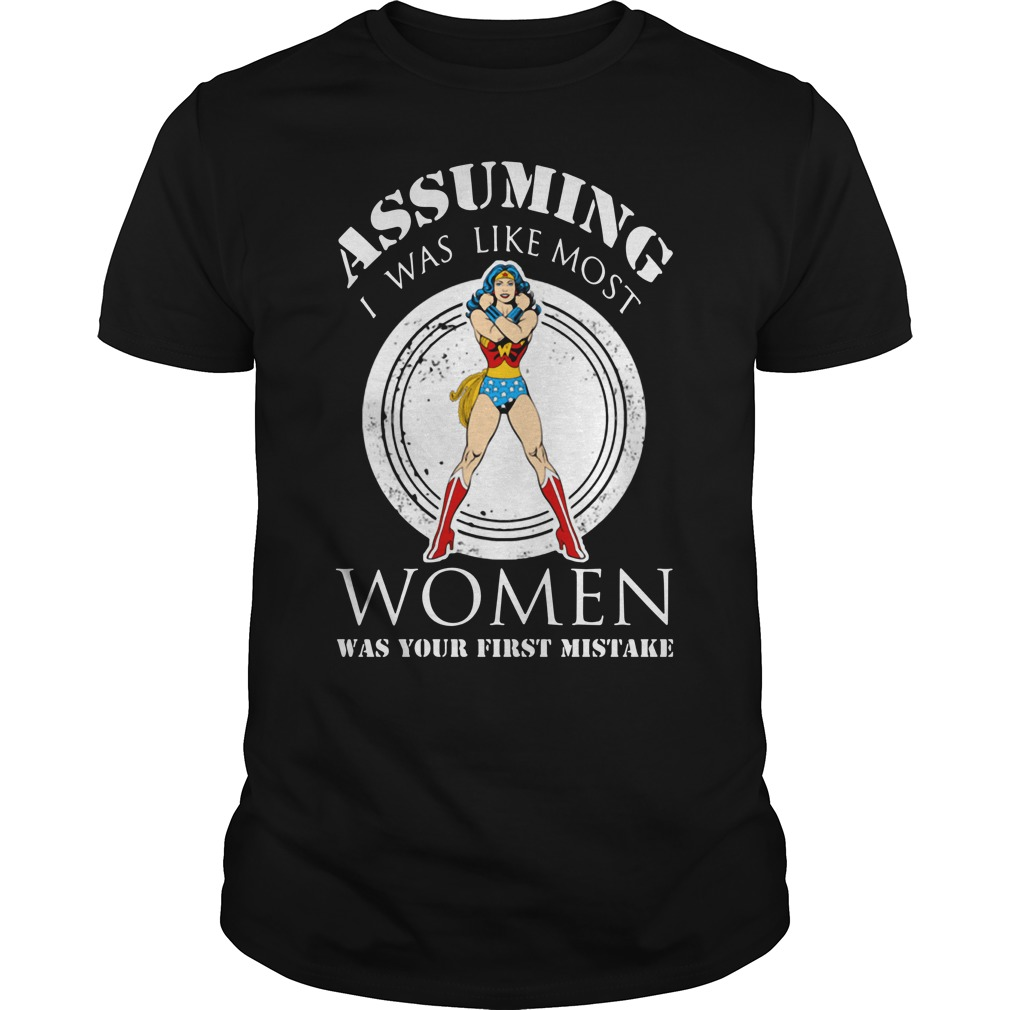 Assuming I was like most women was your first mistake Guys Shirt