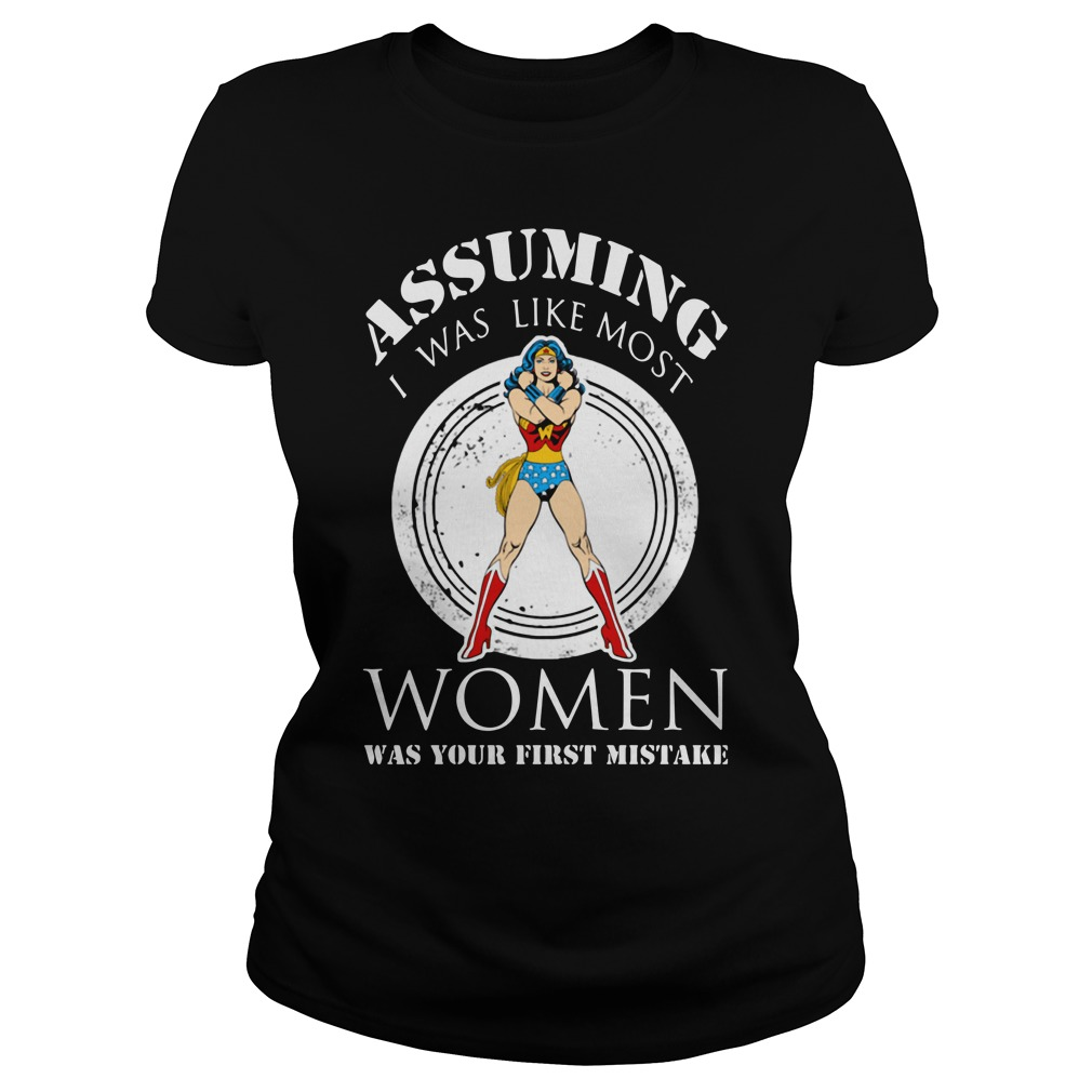 Assuming I was like most women was your first mistake Ladies Tee