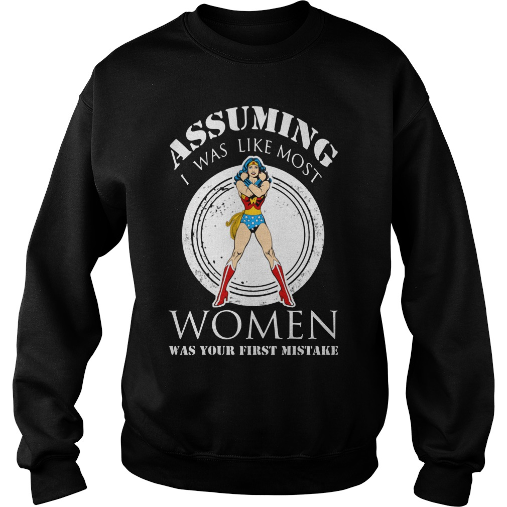 Assuming I was like most women was your first mistake Sweater