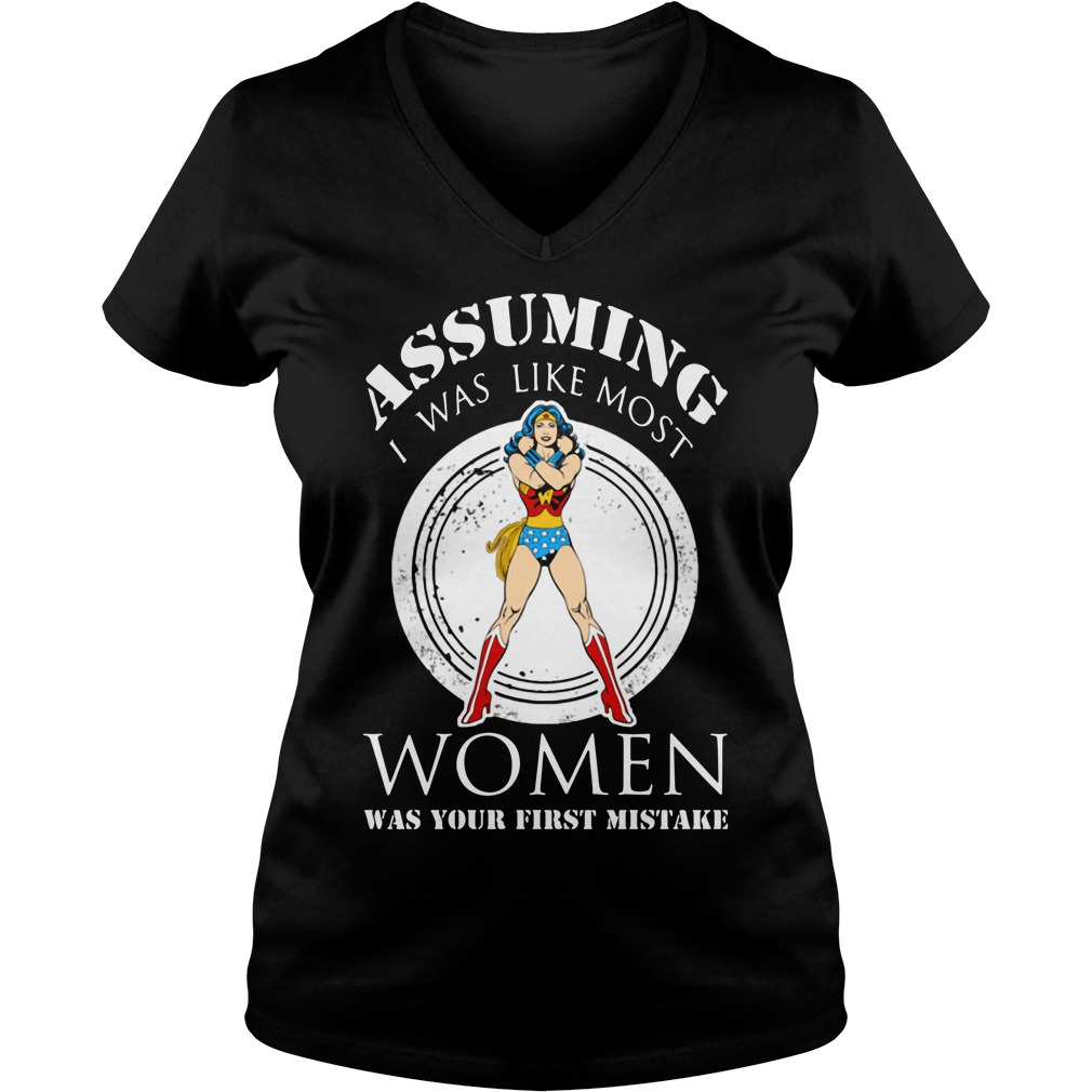 Assuming I was like most women was your first mistake V-neck T-shirt