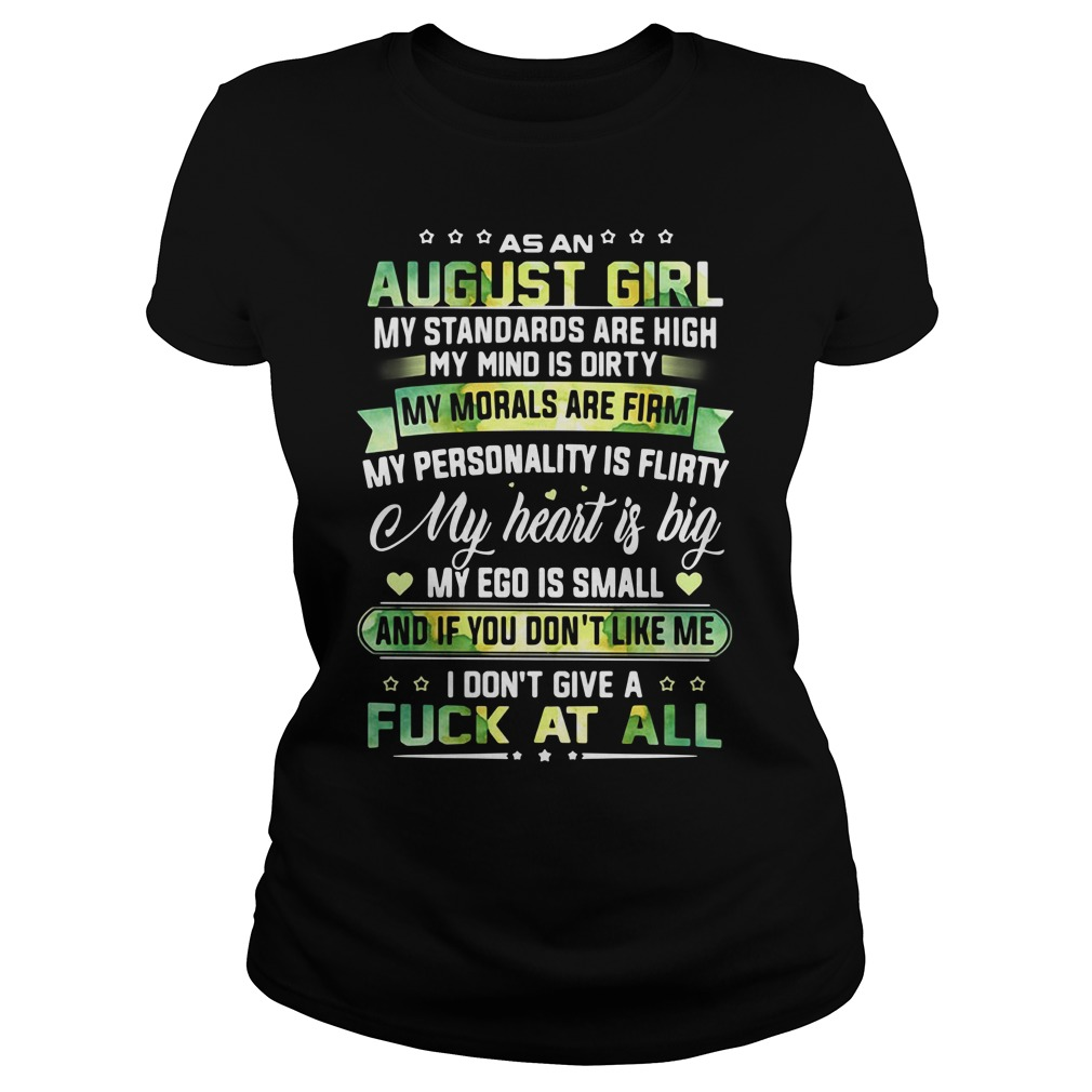 As an August girl my standards are high my mind is dirty Ladies Tee