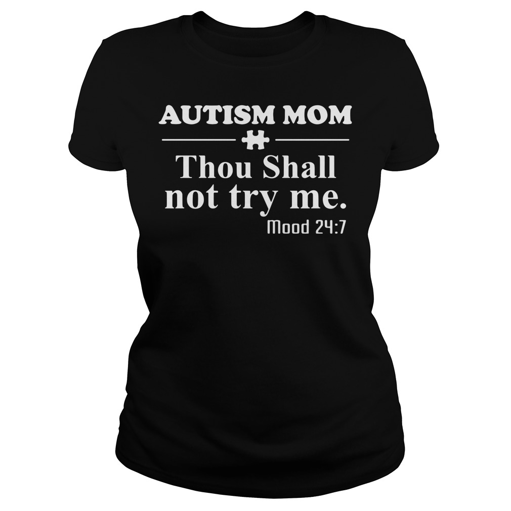 Autism mom thou shall not try me mood 24:7 Ladies Tee