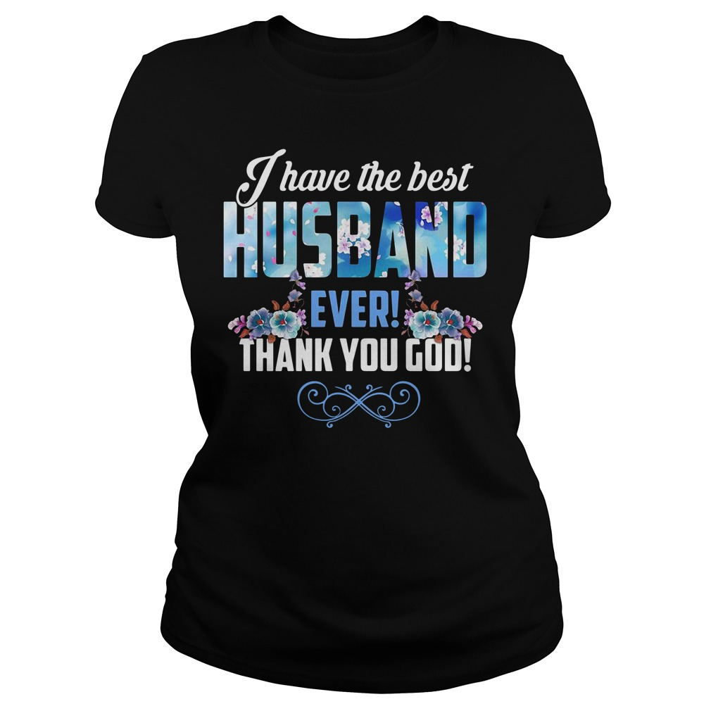 I have the best husband ever thank you God Ladies Tee