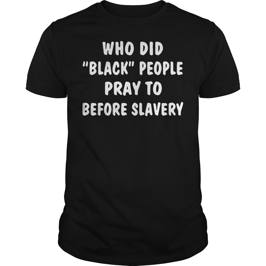 Who did black people pray to before slavery Guys Shirt