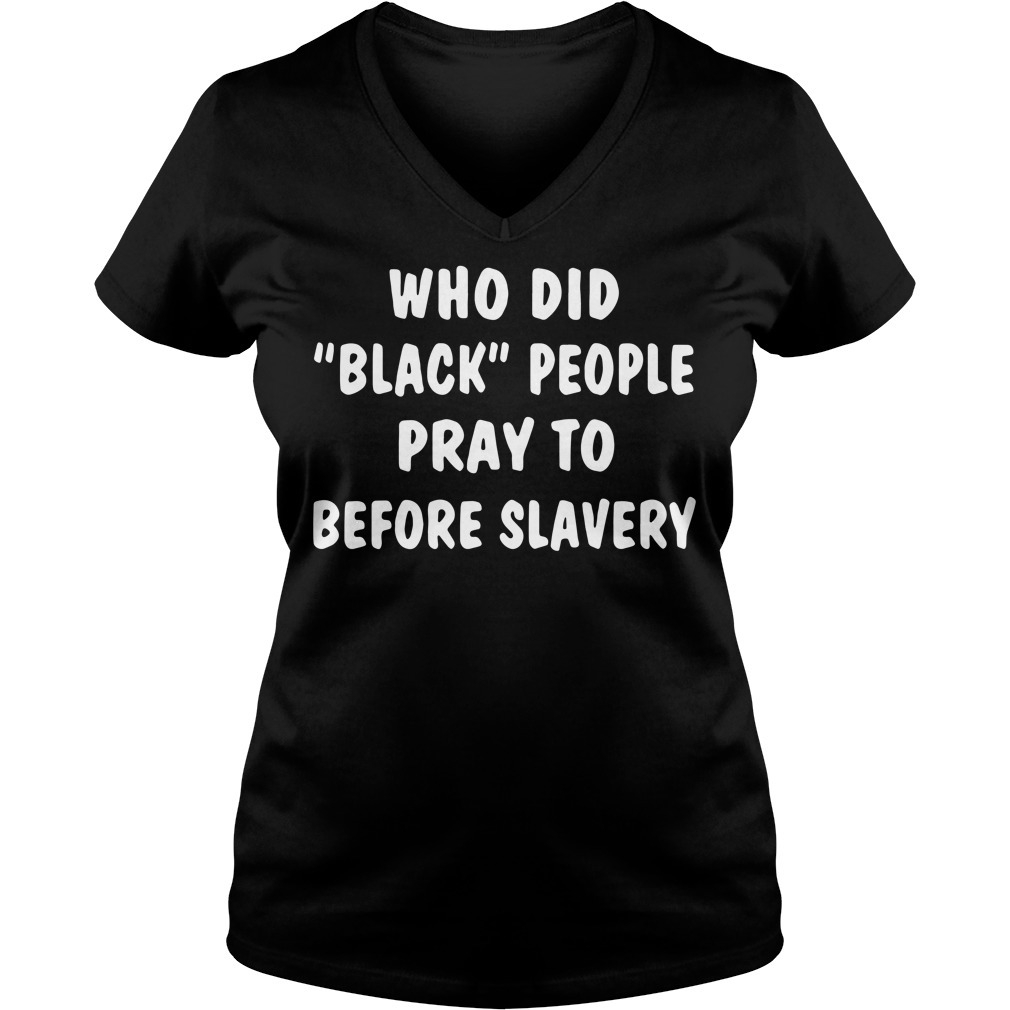 Who did black people pray to before slavery V-neck T-shirt