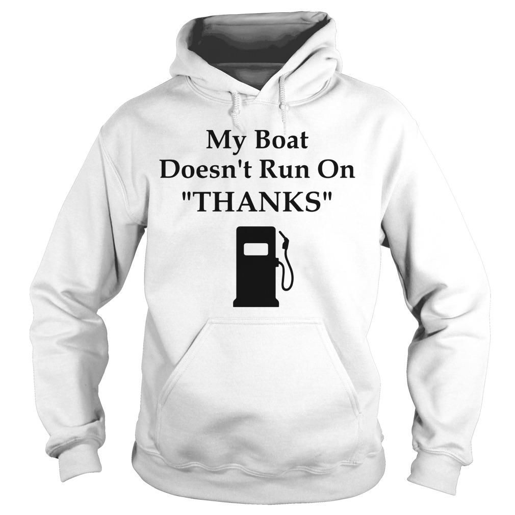 My boat doesn't run on thanks Hoodie